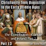 Augustine to Early Middle Ages - Part 13: The Contribution of Britain and Ireland: Part 2 of 3