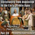Augustine to Early Middle Ages - Part 20 - St Augustine  I - The Neo-Platonic Environment