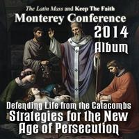 2014 - Defending Life from the Catacombs: Strategies for the New Age of Persecution - Album - Monterey Conference
