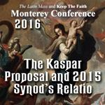 The Kasper Proposal and the 2015 Synod's Relatio - from Has the Final Battle Begun?:  Monterey 2016