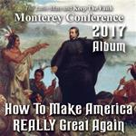 2017 - How to Make America REALLY Great Again - Album - Monterey Conference