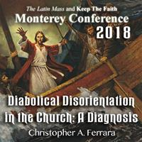 2018 - Ending the Ecclesial Crisis: Diabolical Disorientation in the Church: A Diagnosis