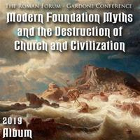 2019 Roman Forum Album - Modern Foundation Myths and the Destruction of Church and Civilization