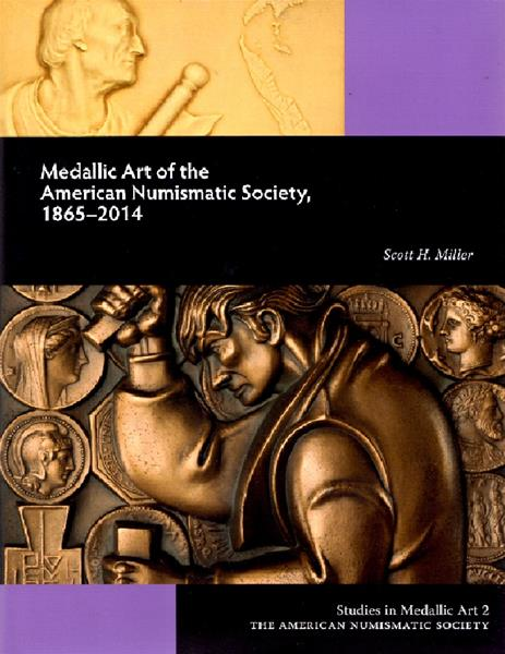 MILLER, Scott H. Medallic Art of the American Numismatic Society, 1865-2014