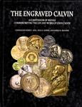 KING, R.J. NOPPEN, R.K. & BROOKER, D.R. The Engraved Calvin - Medals Commemorating John Calvin