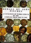 PINCHES. John Harvey.Medals by John Pinches. A Catalogue of Works Struck by the Company from 1840 to 1969.