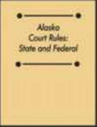 Alaska Court Rules, State and Federal