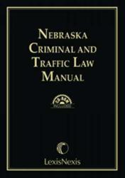 Nebraska Criminal and Traffic Law Manual