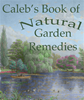 Caleb's Book of Natural Garden Remedies (weeds, aphids, fungus gnats, borer beetle and more)