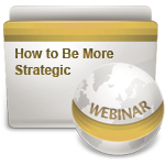 How to Be More Strategic - Webinar