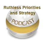 Ruthless Priorities and Strategy - Podcast