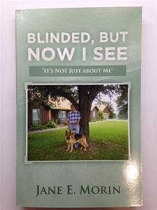Blinded, But Now I See-It's Not Just About Me Biography by Author Jane E. Morin
