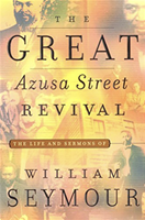 03. The Great Azusa Street Revival - The Life and Sermons of William Serymour