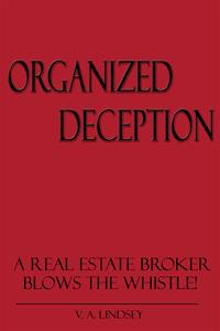 Organized Deception: A Real Estate Broker Blows the Whistle!