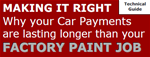 Making it Right, Why your Car Payments are lasting longer than your FACTORY PAINT JOB - Technical Guide