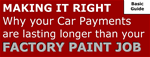 Making it Right, Why your Car Payments are lasting longer than your FACTORY PAINT JOB - Basic Guide
