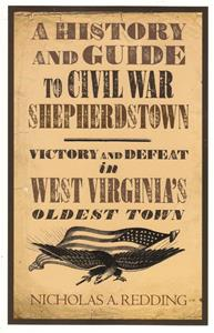 A History and Guide to Civil War Shepherdstown: Victory and Defeat in West Virginia's Oldest Town
