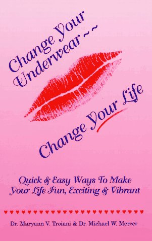BOOK:Change Your Underwear - Change Your Life™: Quick & Easy Ways to Make Your Life Fun, Exciting & Vibrant by Drs. Mary Ann & Michael Mercer
