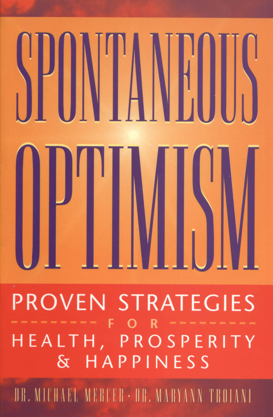 BOOK:Spontaneous Optimism®: Proven Strategies for Health, Prosperity & Happiness by Drs. Mary Ann & Michael Mercer