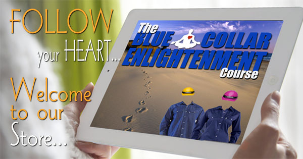Follow yor Heart- Welcome to the Blue Collar Enlightenment sotore