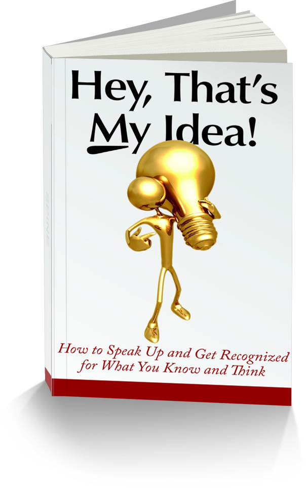 BOOK: Hey, That's My Idea: How to Speak Up & Get Recognized for What You Know & Think