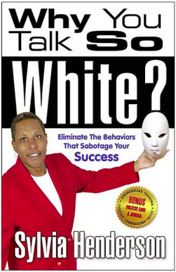BOOK: Why You Talk So White? Eliminate Behaviors that Sabotage Success