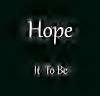 Hope it to be
